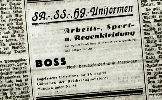 """Hugo Boss incluyó un anuncio en un diario local afirmando lo siguiente: """"Uniformes de las SS, las SA y las HJ. Ropa de trabajo, de deporte y de lluvia. La hacemos nosotros mismos, con calidad buena y reconocida y a buenos precios. Boss. Ropa mecánica y de trabajo, en Metzingen. Firma homologada por las SA y las SS. Uniformes con la licencia del Reich."""""""
